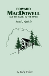 Edward MacDowell and His Cabin in the Pines Study Guide